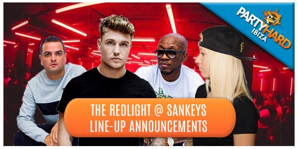 The Redlight @ Sankeys Line-Up Announcements Ibiza